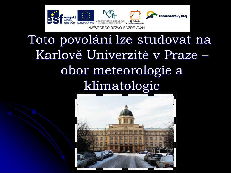 Toto povolání lze studovat na Karlově Univerzitě v Praze – obor meteorologie a klimatologie Toto povolání lze studovat na Karlově Univerzitě v Praze – obor meteorologie a klimatologie