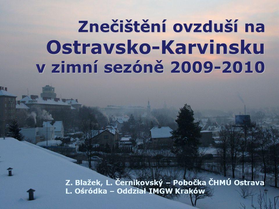 Znečištění ovzduší na Ostravsko-Karvinsku v zimní sezóně 2009-2010 Z. Blažek, L. Černikovský – Pobočka ČHMÚ Ostrava L. Ośródka – Oddział IMGW Kraków