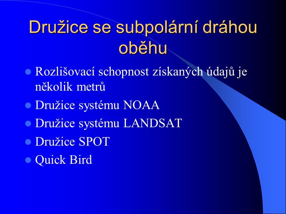 Družice se subpolární dráhou oběhu Rozlišovací schopnost získaných údajů je několik metrů Družice systému NOAA Družice systému LANDSAT Družice SPOT Qu