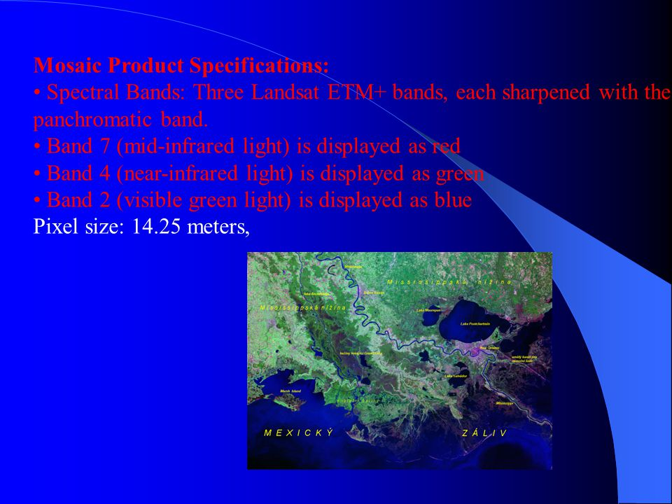 Mosaic Product Specifications: Spectral Bands: Three Landsat ETM+ bands, each sharpened with the panchromatic band. Band 7 (mid-infrared light) is dis