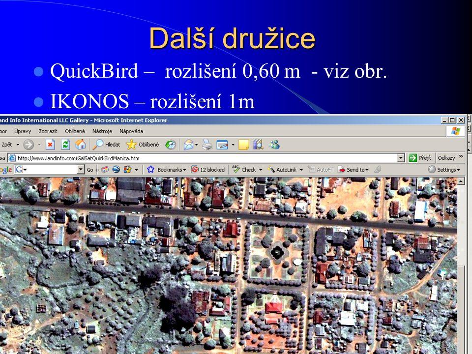 Další družice QuickBird – rozlišení 0,60 m - viz obr. IKONOS – rozlišení 1m