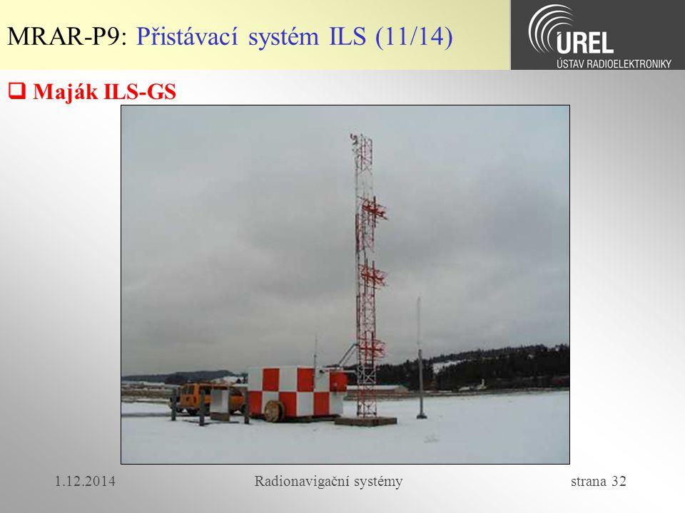 1.12.2014Radionavigační systémy strana 32  Maják ILS-GS MRAR-P9: Přistávací systém ILS (11/14)