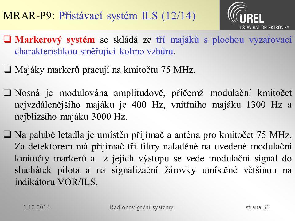1.12.2014Radionavigační systémy strana 33  Markerový systém se skládá ze tří majáků s plochou vyzařovací charakteristikou směřující kolmo vzhůru.