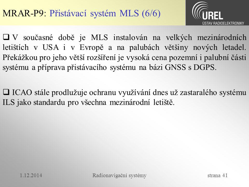 1.12.2014Radionavigační systémy strana 41 MRAR-P9: Přistávací systém MLS (6/6)  V současné době je MLS instalován na velkých mezinárodních letištích v USA i v Evropě a na palubách většiny nových letadel.