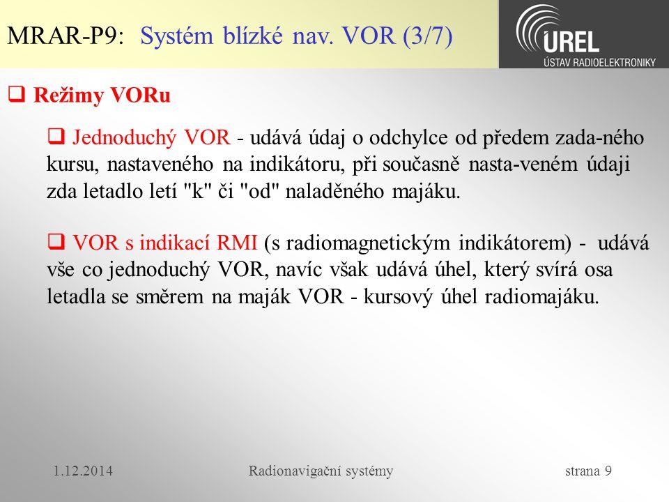 1.12.2014Radionavigační systémy strana 20 MRAR-P9: Přiblížení na přistání (2/3)  Přístrojové systémy musí zaručit bezpečné svedení letadla do dané výšky a dané vzdálenosti od prahu přistávací dráhy podle příslušné kategorie.