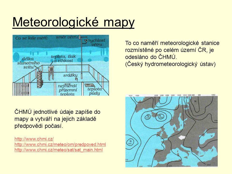 Meteorologické mapy To co naměří meteorologické stanice rozmístěné po celém území ČR, je odesláno do ČHMÚ. (Český hydrometeorologický ústav) ČHMÚ jedn