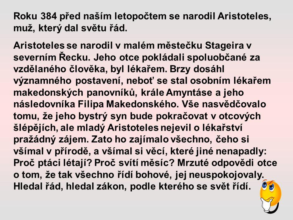 Roku 384 před naším letopočtem se narodil Aristoteles, muž, který dal světu řád.