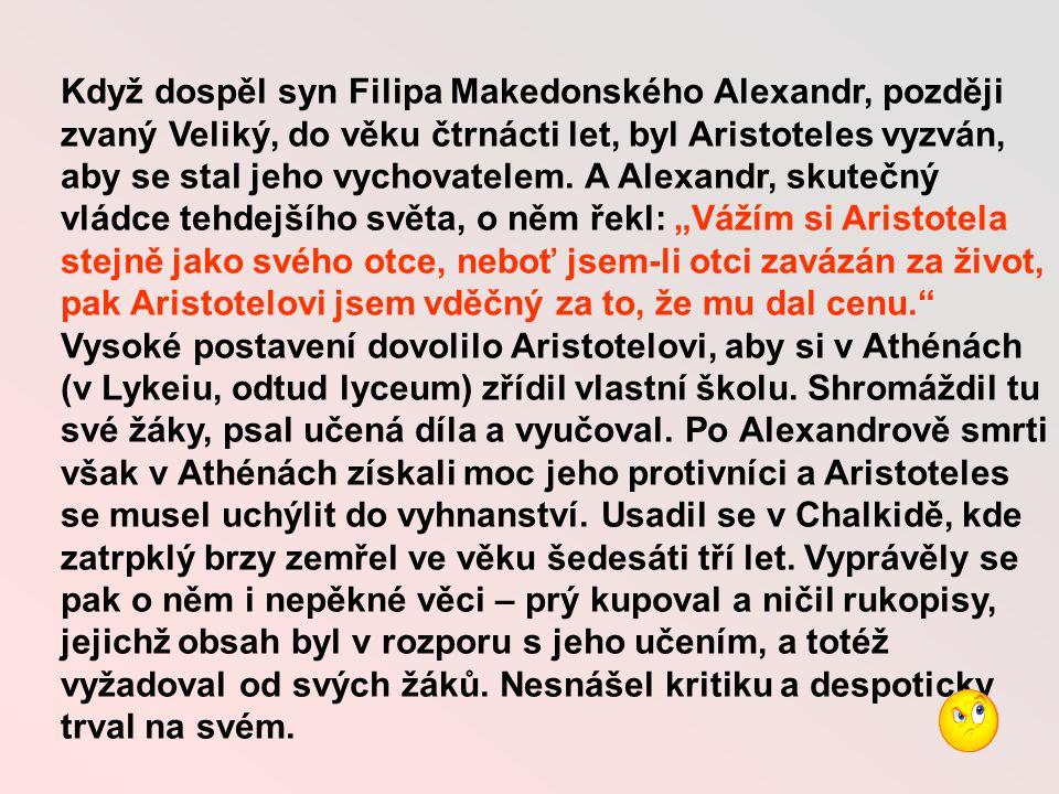 Když dospěl syn Filipa Makedonského Alexandr, později zvaný Veliký, do věku čtrnácti let, byl Aristoteles vyzván, aby se stal jeho vychovatelem.