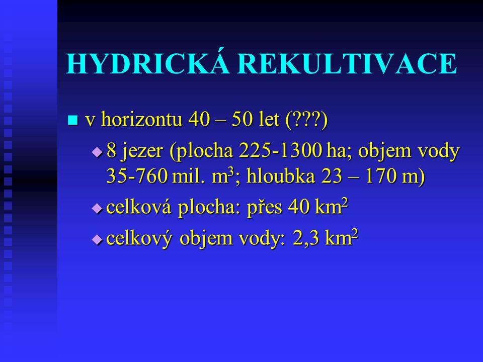 HYDRICKÁ REKULTIVACE v horizontu 40 – 50 let ( ) v horizontu 40 – 50 let ( )  8 jezer (plocha 225-1300 ha; objem vody 35-760 mil.