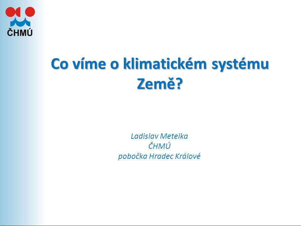 Klimatický systém: složitý (mnoho částí) dynamický (interakce mezi různými částmi systému) jako celek obtížně popsatelný a predikovatelný