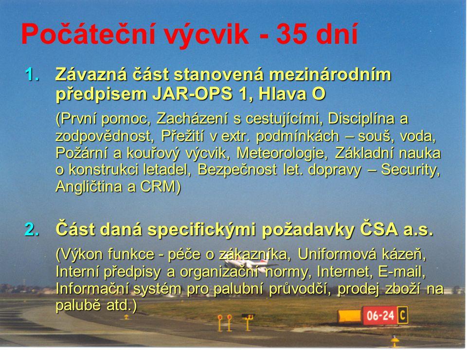 Počáteční výcvik - 35 dní 1.Závazná část stanovená mezinárodním předpisem JAR-OPS 1, Hlava O (První pomoc, Zacházení s cestujícími, Disciplína a zodpo