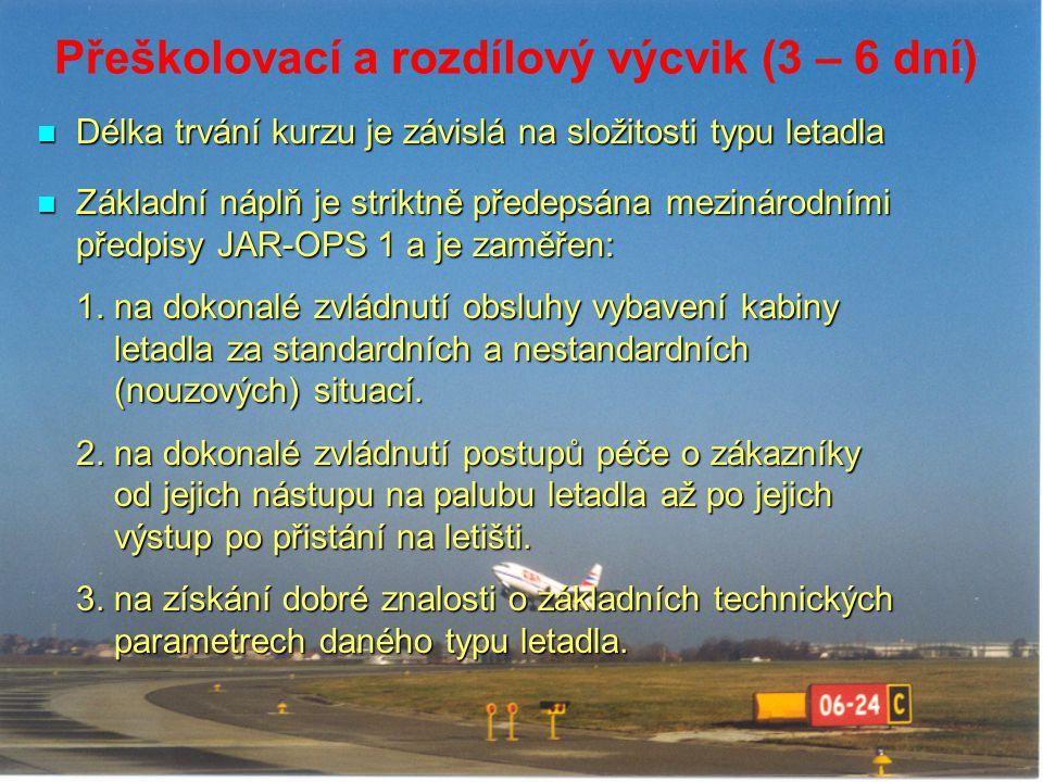Přeškolovací a rozdílový výcvik (3 – 6 dní) Délka trvání kurzu je závislá na složitosti typu letadla Délka trvání kurzu je závislá na složitosti typu