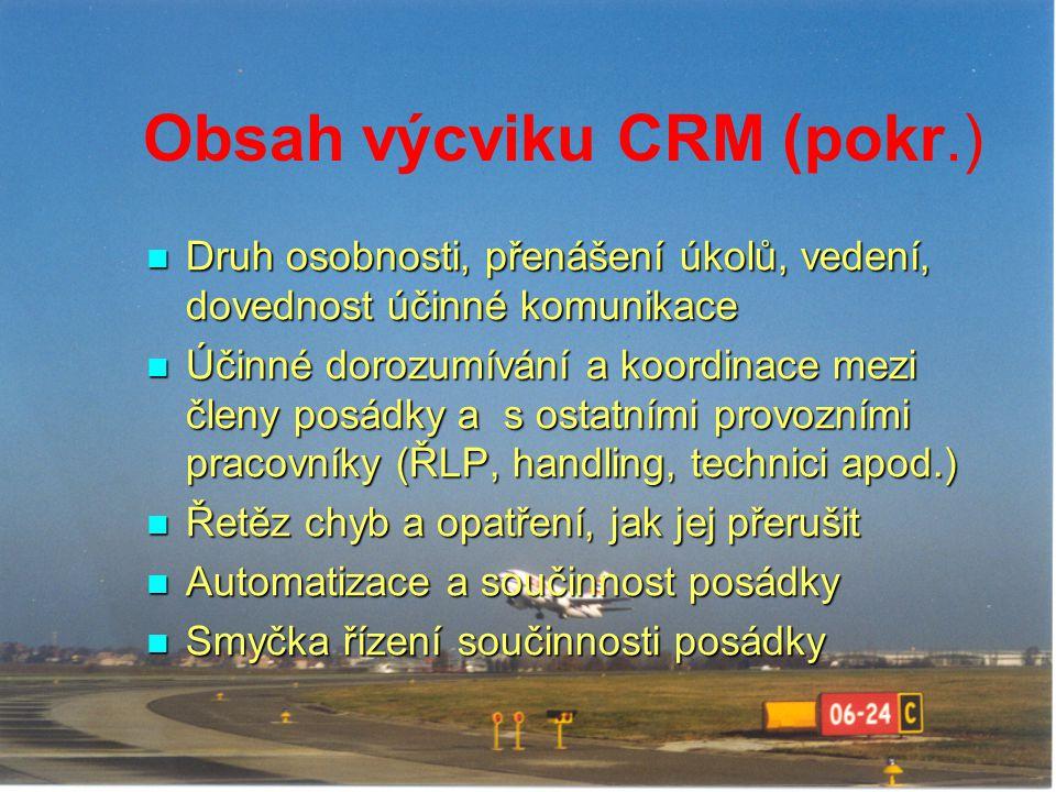 Obsah výcviku CRM (pokr.) Druh osobnosti, přenášení úkolů, vedení, dovednost účinné komunikace Druh osobnosti, přenášení úkolů, vedení, dovednost účin