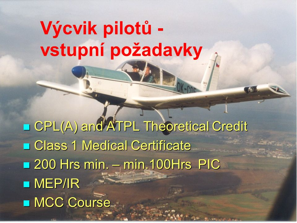 Druhy výcviku pilotů: TRTO - JAR-FCL1 TRTO - JAR-FCL1 -Type Rating Courses -Multi Crew Co-operation Courses -Differencies training -Instructor Courses – TRI/SFI -Examiner Courses – TRE/SFE -Refresher Course -Course for LVO