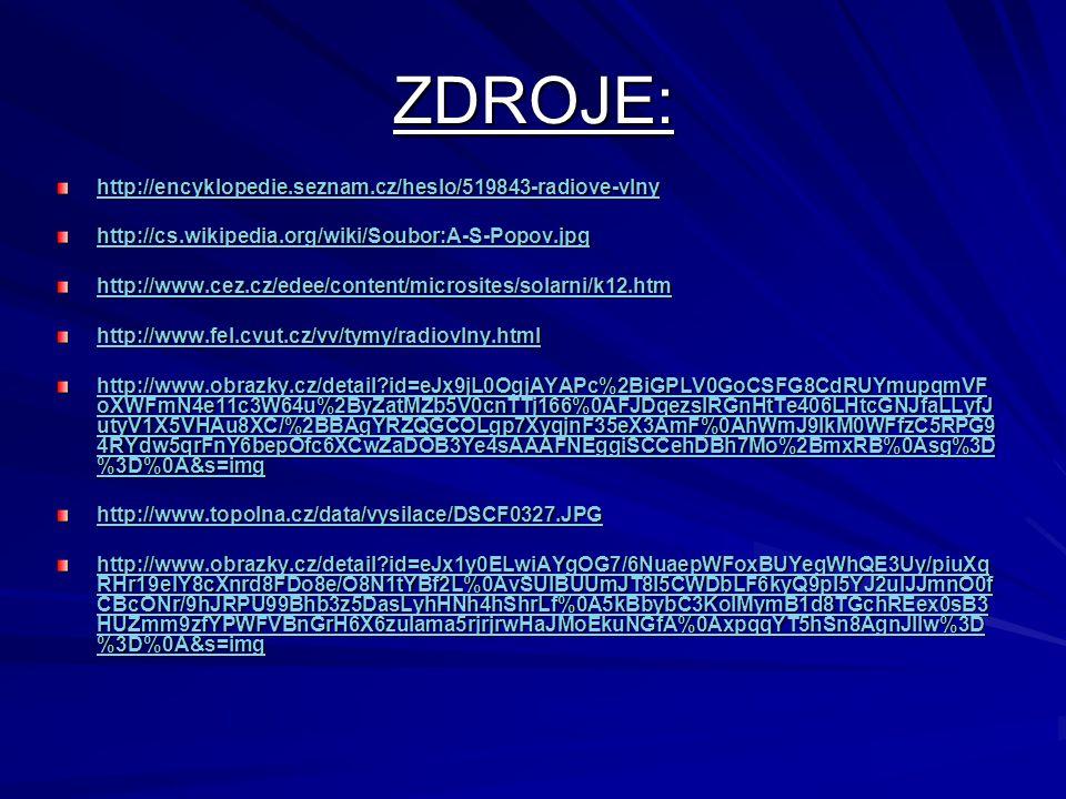ZDROJE: http://encyklopedie.seznam.cz/heslo/519843-radiove-vlny http://cs.wikipedia.org/wiki/Soubor:A-S-Popov.jpg http://www.cez.cz/edee/content/micro