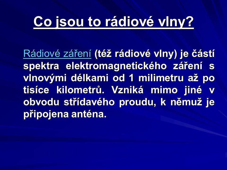 Co jsou to rádiové vlny? Rádiové záření (též rádiové vlny) je částí spektra elektromagnetického záření s vlnovými délkami od 1 milimetru až po tisíce
