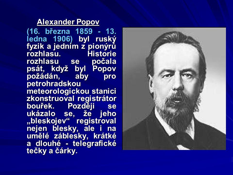Alexander Popov (16. března 1859 - 13. ledna 1906) byl ruský fyzik a jedním z pionýrů rozhlasu. Historie rozhlasu se počala psát, když byl Popov požád