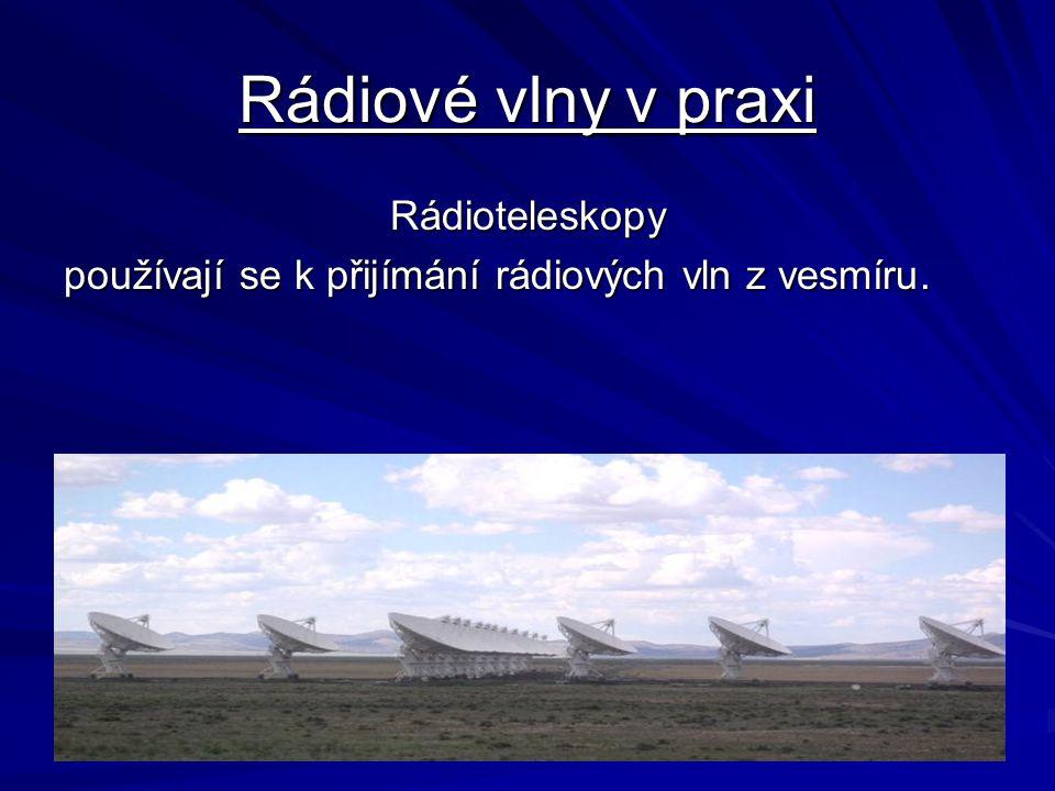 Rádiové vlny v praxi Rádioteleskopy používají se k přijímání rádiových vln z vesmíru.