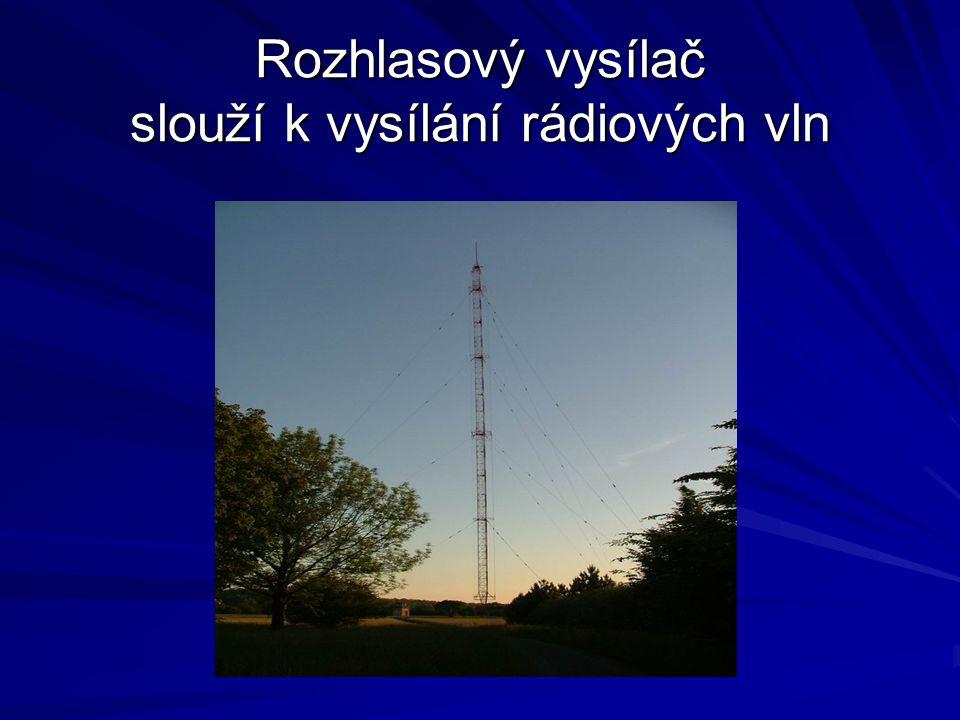 Rozhlasový vysílač slouží k vysílání rádiových vln