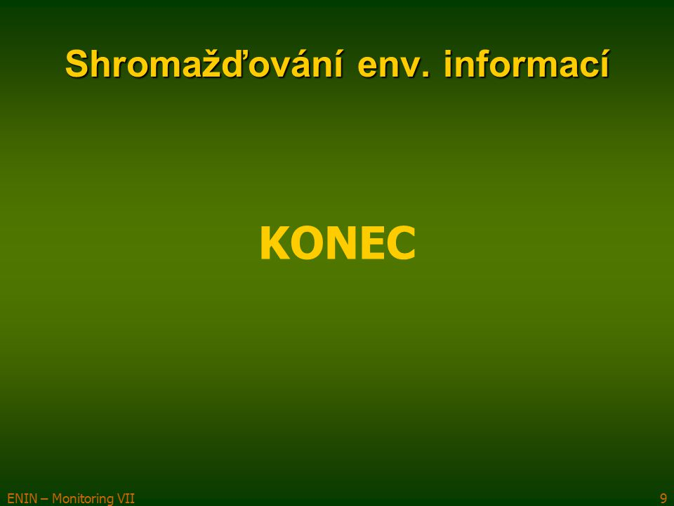 ENIN – Monitoring VII9 Shromažďování env. informací KONEC