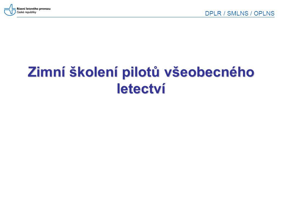 DPLR / SMLNS / OPLNS 2 Obsah školení Změny za poslední období –předpisy, postupy, prostory a letecká infrastruktura Změny očekávané –Letecká infrastruktura, dokumentace, postupy Opakování základních znalostí Zopakování některých postupů