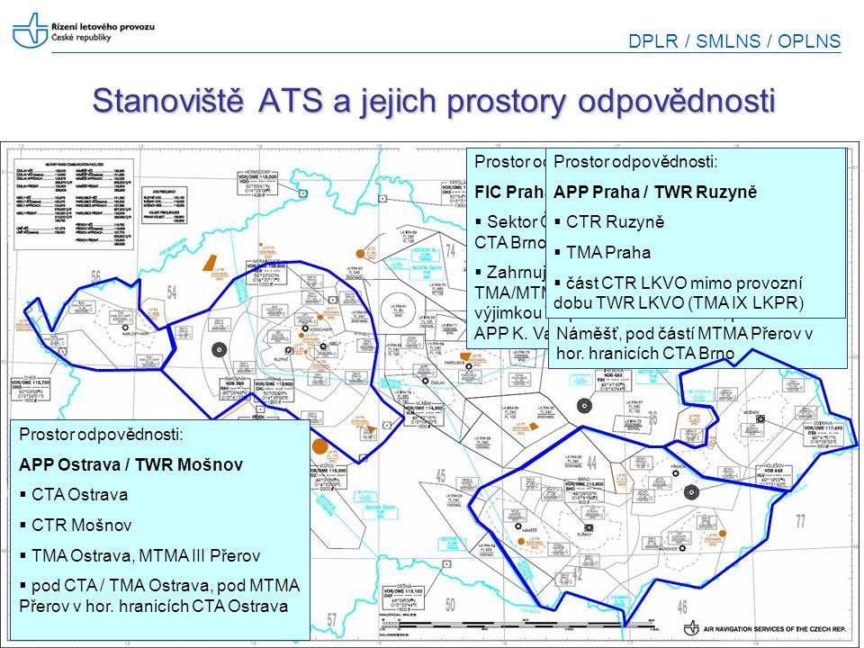 DPLR / SMLNS / OPLNS 12 Prostor odpovědnosti: ACC Praha  CTA Praha  Prostor odpovědnosti APP/TWR LKKV mimo provozní dobu stanoviště Prostor odpovědn