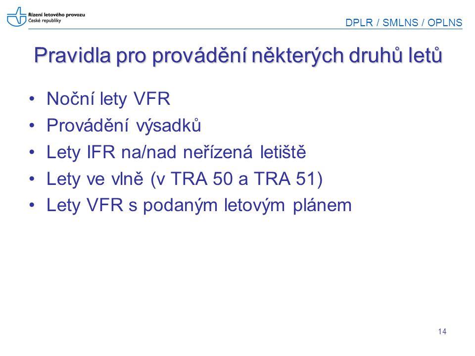 DPLR / SMLNS / OPLNS 14 Pravidla pro provádění některých druhů letů Noční lety VFR Provádění výsadků Lety IFR na/nad neřízená letiště Lety ve vlně (v