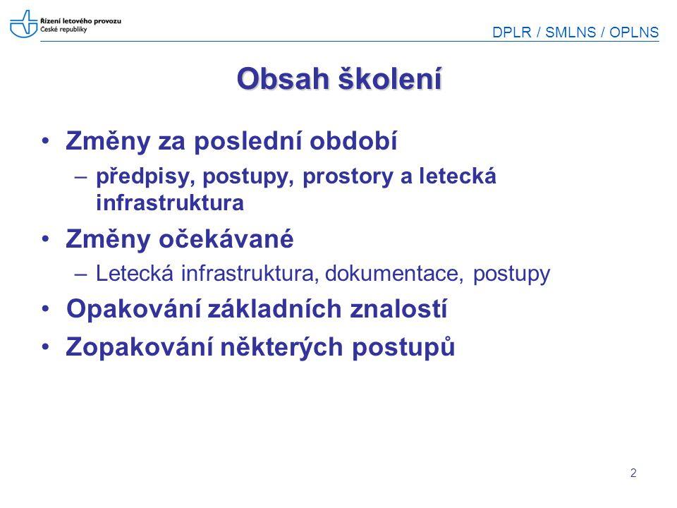 DPLR / SMLNS / OPLNS 3 Změny za poslední období (1) AIP ČR- Svazek III, AD 4 (tzv.