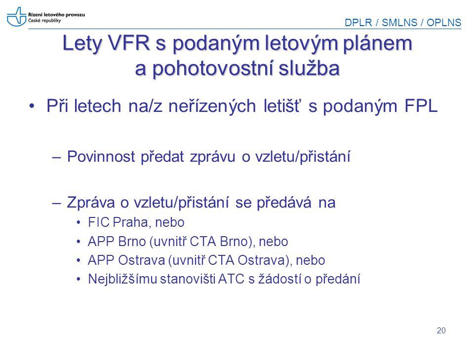 DPLR / SMLNS / OPLNS 20 Lety VFR s podaným letovým plánem a pohotovostní služba Při letech na/z neřízených letišť s podaným FPL –Povinnost předat zprá