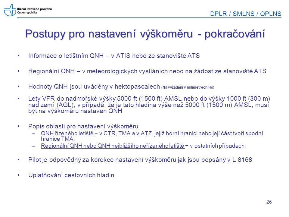 DPLR / SMLNS / OPLNS 26 Postupy pro nastavení výškoměru - pokračování Informace o letištním QNH – v ATIS nebo ze stanoviště ATS Regionální QNH – v met