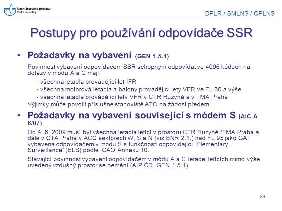 DPLR / SMLNS / OPLNS 28 Postupy pro používání odpovídače SSR Požadavky na vybavení (GEN 1.5.1) Povinnost vybavení odpovídačem SSR schopným odpovídat v