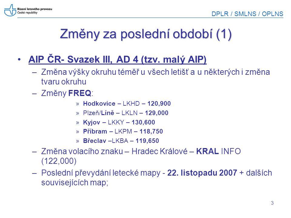 DPLR / SMLNS / OPLNS 3 Změny za poslední období (1) AIP ČR- Svazek III, AD 4 (tzv. malý AIP) –Změna výšky okruhu téměř u všech letišť a u některých i