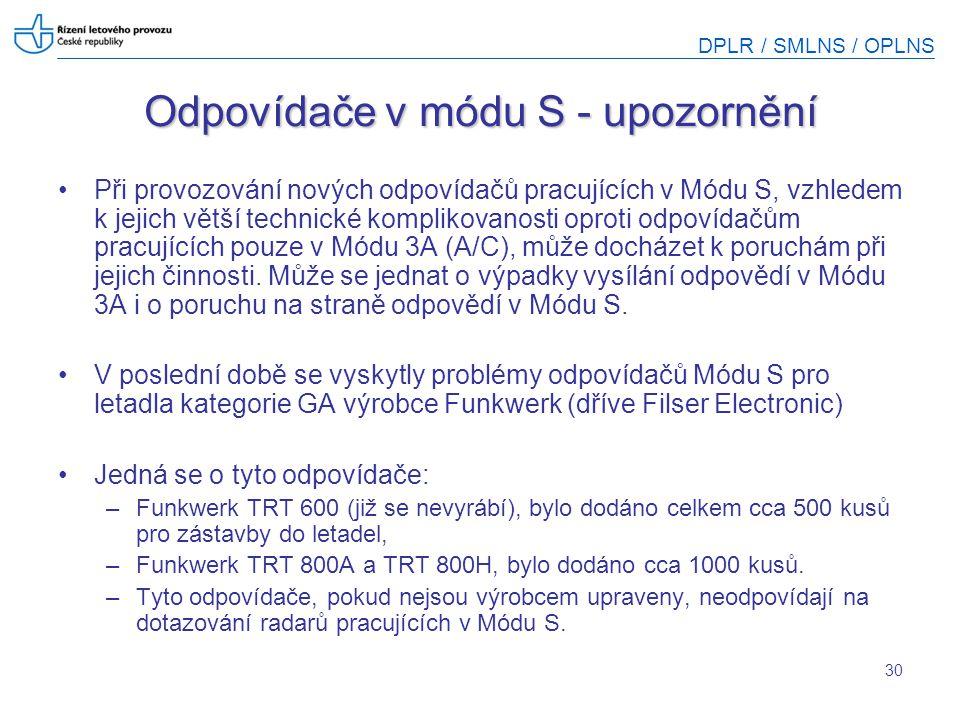 DPLR / SMLNS / OPLNS 30 Odpovídače v módu S - upozornění Při provozování nových odpovídačů pracujících v Módu S, vzhledem k jejich větší technické kom