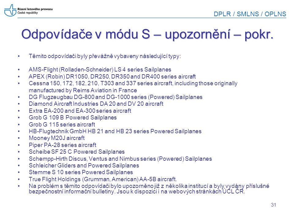 DPLR / SMLNS / OPLNS 31 Odpovídače v módu S – upozornění – pokr. Těmito odpovídači byly převážně vybaveny následující typy: AMS-Flight (Rolladen-Schne