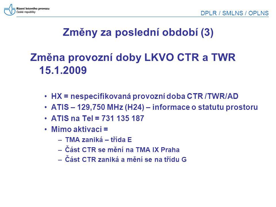 DPLR / SMLNS / OPLNS Změny za poslední období (3) Změna provozní doby LKVO CTR a TWR 15.1.2009 HX = nespecifikovaná provozní doba CTR /TWR/AD ATIS – 1