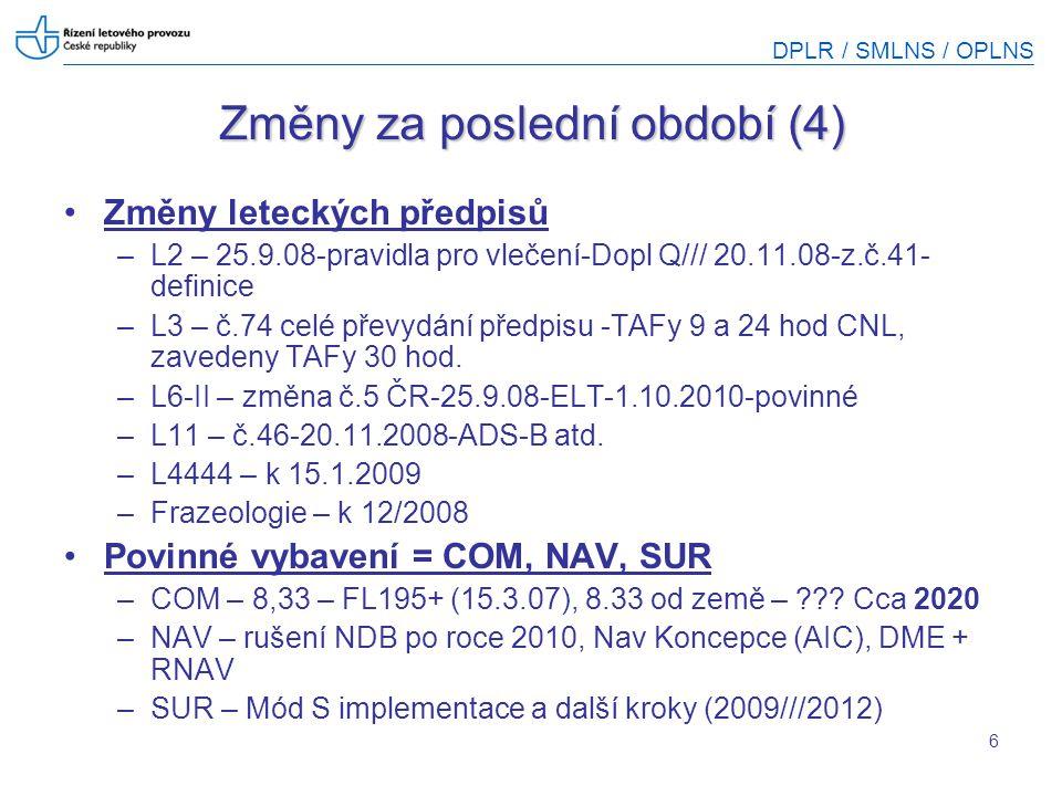 DPLR / SMLNS / OPLNS 27 Požadavky na palubní vybavení (C/N/S) Komunikace –Pro VFR lety je povinnost být na spojení a tím být i vybaven radiostanicí stanovena třídou prostoru –Vybavení radiostanicí s kanálovou separací 8.33 je ve FIR Praha nařízeno od FL195 výše Navigace –RNAV vybavení se týká pouze IFR letů a traťových letů VFR nad FL 95 Odpovídače SSR