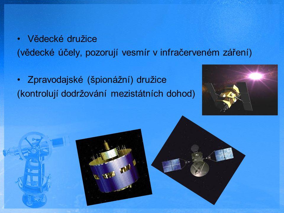 Vědecké družice (vědecké účely, pozorují vesmír v infračerveném záření) Zpravodajské (špionážní) družice (kontrolují dodržování mezistátních dohod)