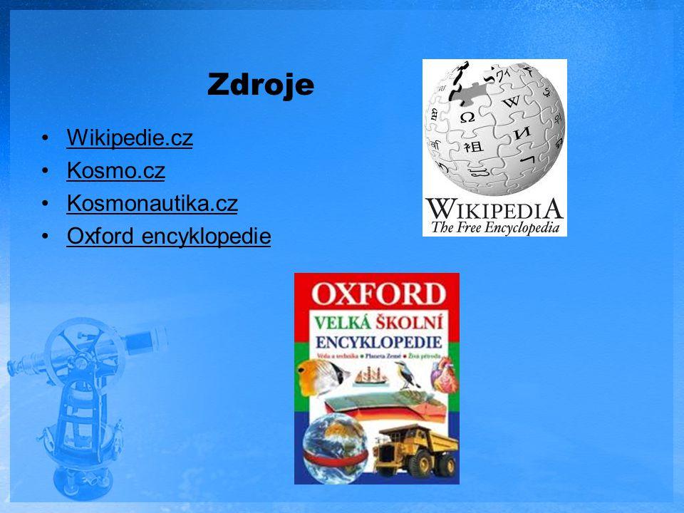 Zdroje Wikipedie.cz Kosmo.cz Kosmonautika.cz Oxford encyklopedie
