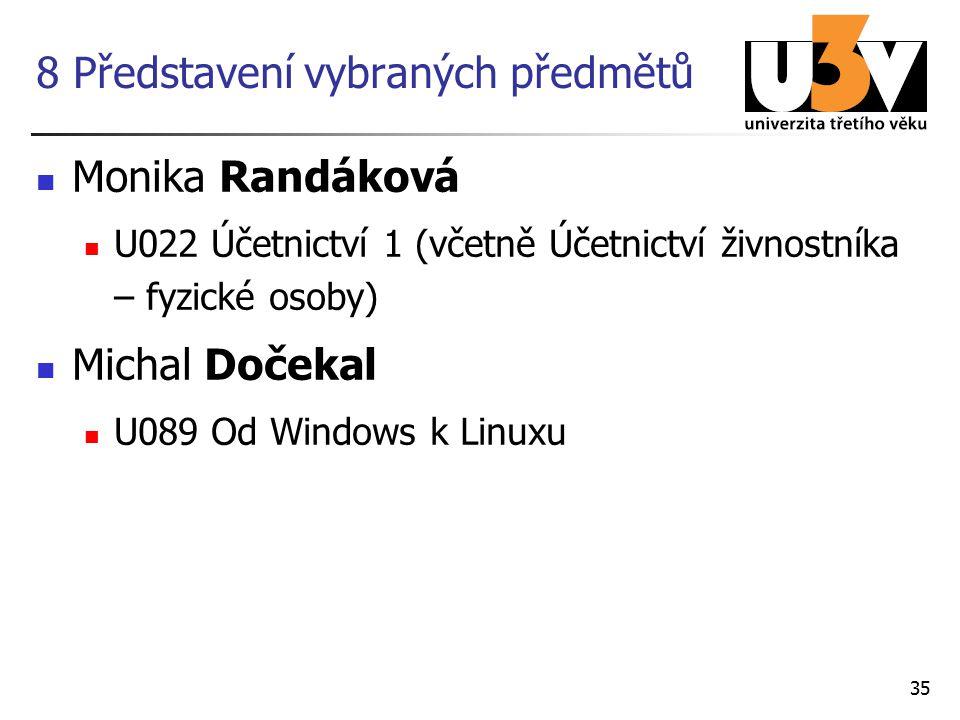 8 Představení vybraných předmětů Monika Randáková U022 Účetnictví 1 (včetně Účetnictví živnostníka – fyzické osoby) Michal Dočekal U089 Od Windows k Linuxu 35