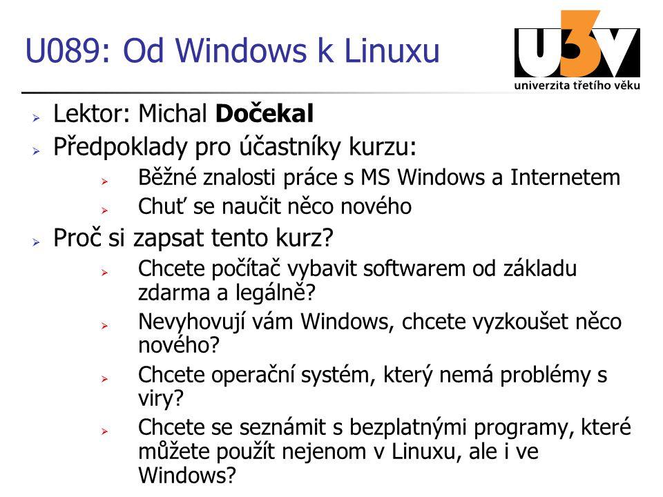 U089: Od Windows k Linuxu  Lektor: Michal Dočekal  Předpoklady pro účastníky kurzu:  Běžné znalosti práce s MS Windows a Internetem  Chuť se naučit něco nového  Proč si zapsat tento kurz.