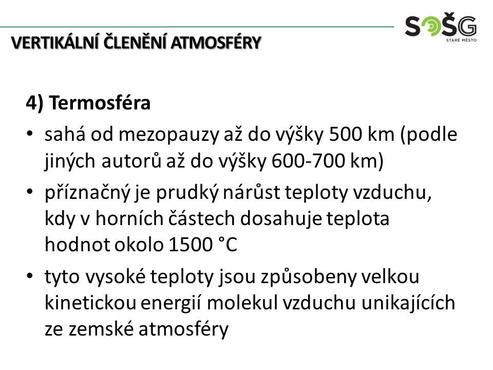 VERTIKÁLNÍ ČLENĚNÍ ATMOSFÉRY 4) Termosféra sahá od mezopauzy až do výšky 500 km (podle jiných autorů až do výšky 600-700 km) příznačný je prudký nárůs