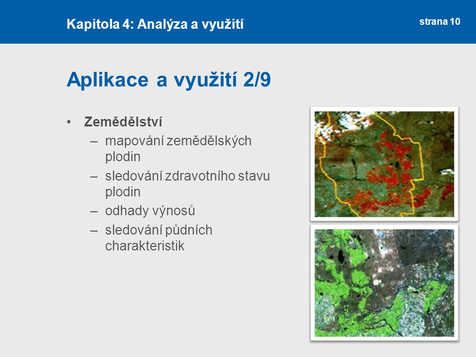 strana 10 Aplikace a využití 2/9 Zemědělství –mapování zemědělských plodin –sledování zdravotního stavu plodin –odhady výnosů –sledování půdních chara
