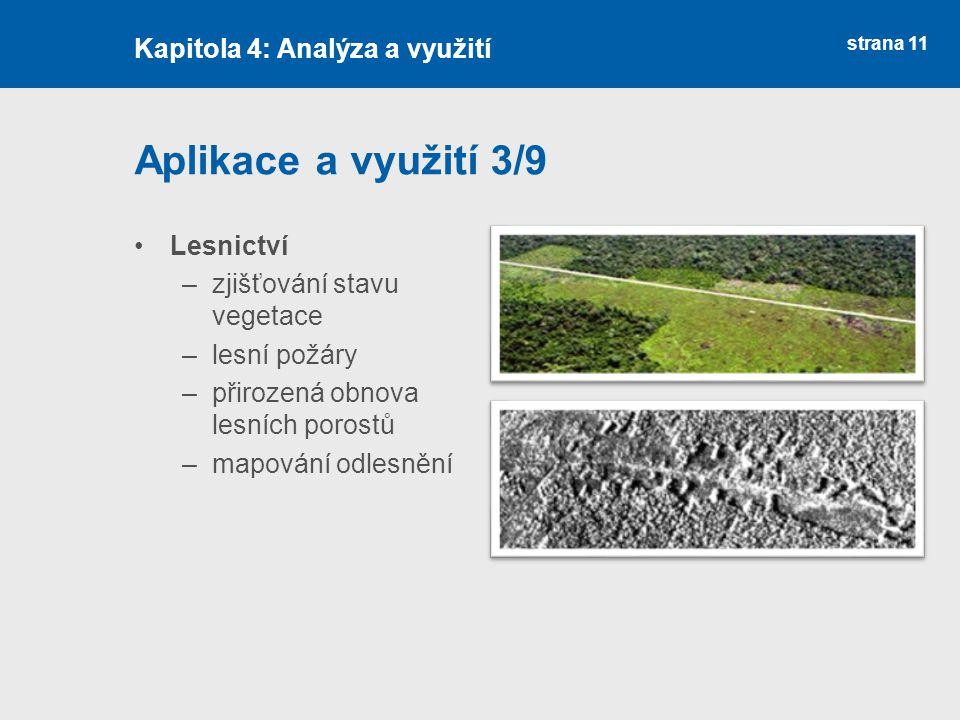 strana 11 Aplikace a využití 3/9 Lesnictví –zjišťování stavu vegetace –lesní požáry –přirozená obnova lesních porostů –mapování odlesnění Kapitola 4: