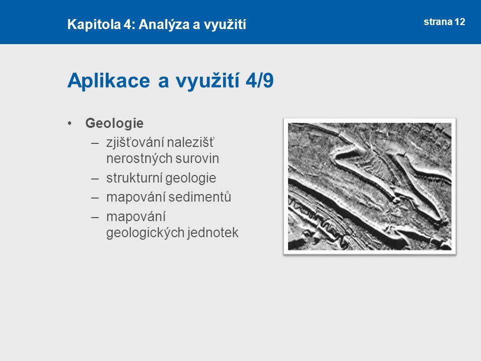 strana 12 Aplikace a využití 4/9 Geologie –zjišťování nalezišť nerostných surovin –strukturní geologie –mapování sedimentů –mapování geologických jedn