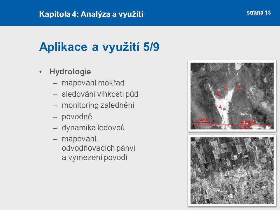 strana 13 Aplikace a využití 5/9 Hydrologie –mapování mokřad –sledování vlhkosti půd –monitoring zalednění –povodně –dynamika ledovců –mapování odvodň