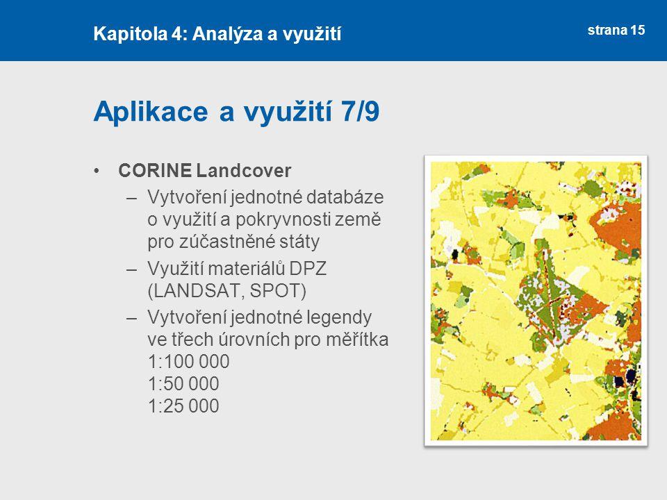 strana 15 Aplikace a využití 7/9 CORINE Landcover –Vytvoření jednotné databáze o využití a pokryvnosti země pro zúčastněné státy –Využití materiálů DP