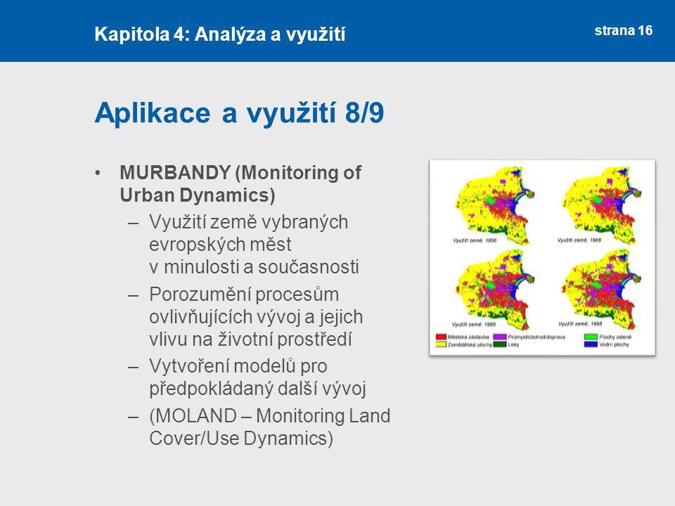 strana 16 Aplikace a využití 8/9 MURBANDY (Monitoring of Urban Dynamics) –Využití země vybraných evropských měst v minulosti a současnosti –Porozumění