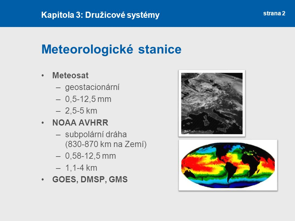 strana 2 Meteorologické stanice Meteosat –geostacionární –0,5-12,5 mm –2,5-5 km NOAA AVHRR –subpolární dráha (830-870 km na Zemí) –0,58-12,5 mm –1,1-4