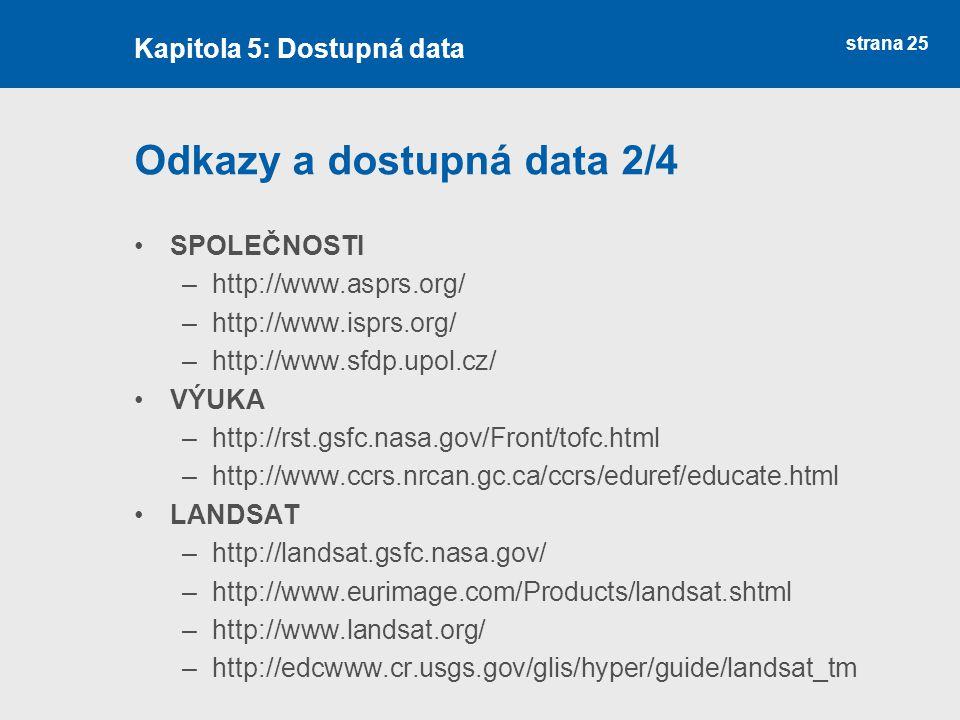 strana 25 Odkazy a dostupná data 2/4 SPOLEČNOSTI –http://www.asprs.org/ –http://www.isprs.org/ –http://www.sfdp.upol.cz/ VÝUKA –http://rst.gsfc.nasa.g