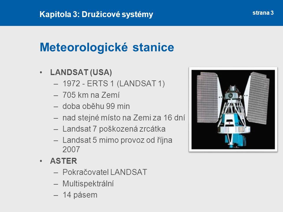strana 3 Meteorologické stanice LANDSAT (USA) –1972 - ERTS 1 (LANDSAT 1) –705 km na Zemí –doba oběhu 99 min –nad stejné místo na Zemi za 16 dní –Lands